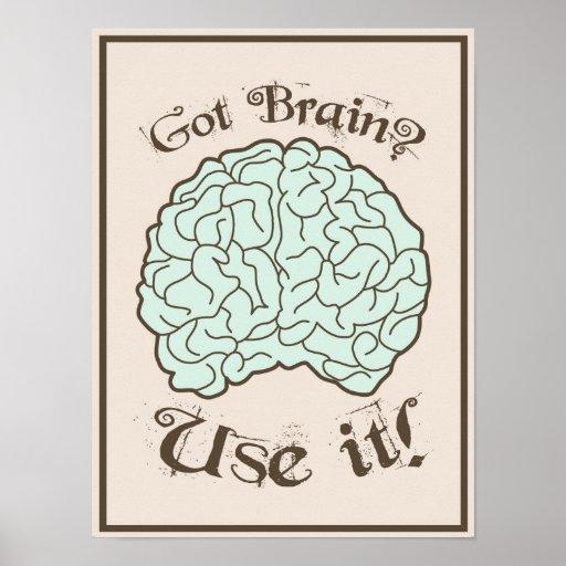 Got Brain? Use it! Posters