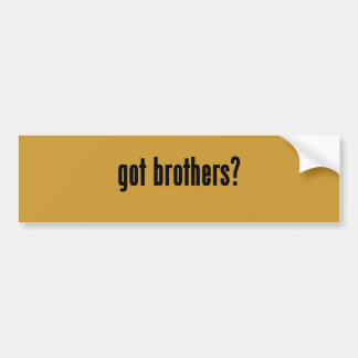 got brothers? bumper sticker