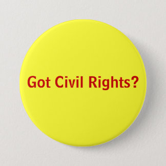 Got Civil Rights? 3 Inch Round Button