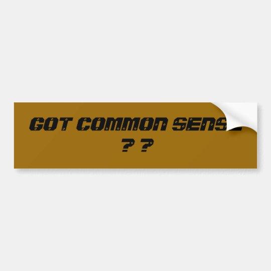 GOT COMMON SENSE ? ? BUMPER STICKER