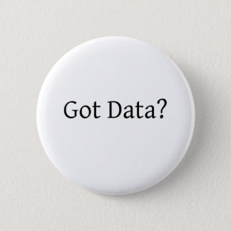Got Data? 2 Inch Round Button