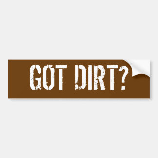GOT DIRT? BUMPER STICKER