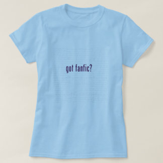 Got Fanfic? T-Shirt