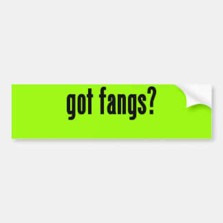 got fangs? bumper sticker