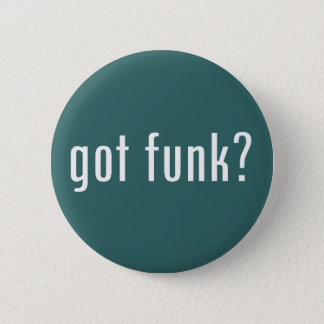 got funk? 2 inch round button