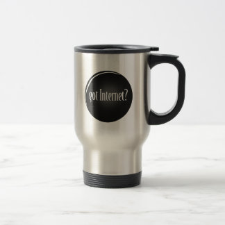 """Got Internet"", Internet, text Got Internet Travel Mug"