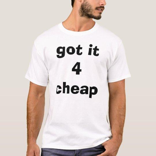 got it 4 cheap T-Shirt