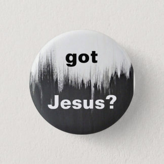 got Jesus? 1 Inch Round Button