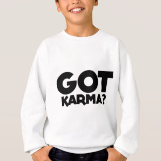 Got Karma, text words Sweatshirt