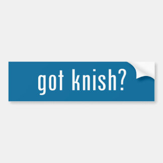 got knish? bumper sticker