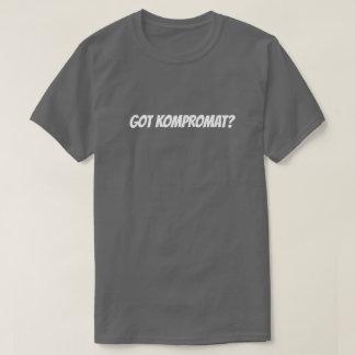 GOT KOMPROMAT? Tshirt