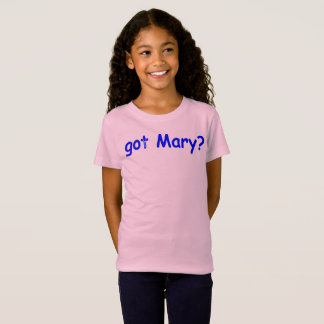 got Mary ? T-Shirt