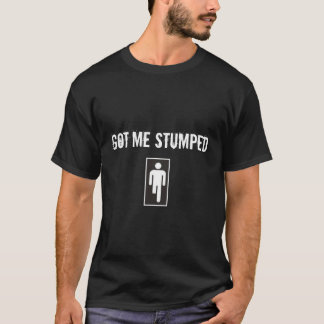 Got Me Stumped T-Shirt