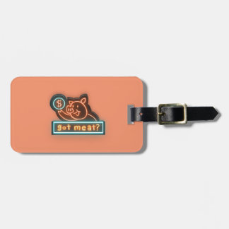 Got meat ? luggage tag