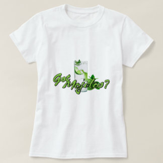 Got Mojitos? T-Shirt