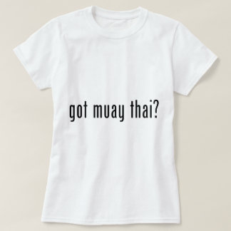 got muay thai? T-Shirt
