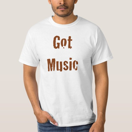 Got Music T Shirt