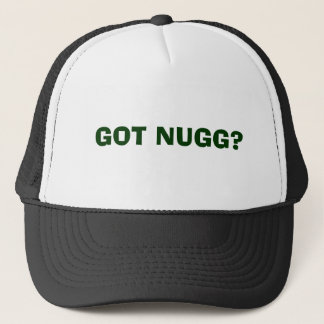 GOT NUGG? TRUCKER HAT