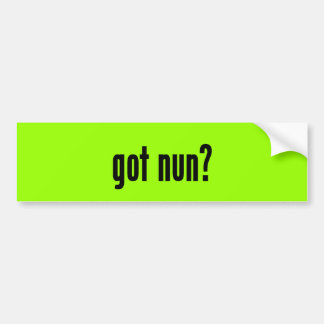 got nun? bumper sticker