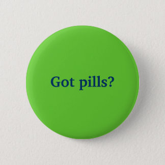 Got pills? 2 inch round button