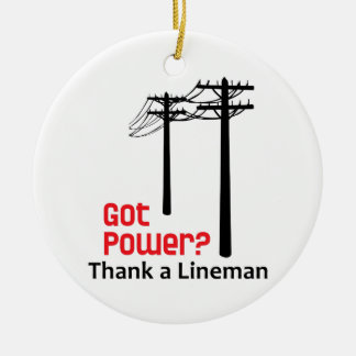 Got Power? Thank A Lineman Ceramic Ornament