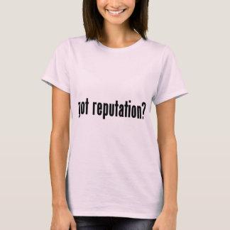 got reputation? T-Shirt