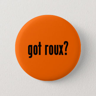 got roux? 2 inch round button