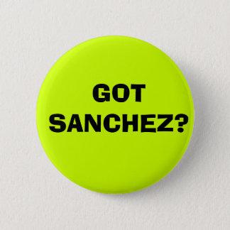 GOT SANCHEZ? 2 INCH ROUND BUTTON