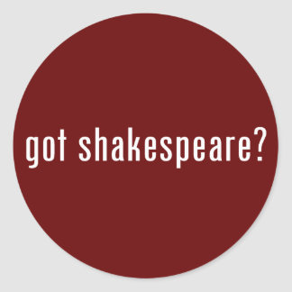 got shakespeare? classic round sticker