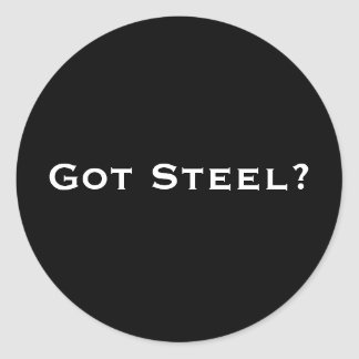 Got Steel? Classic Round Sticker