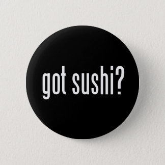 Got Sushi? 2 Inch Round Button