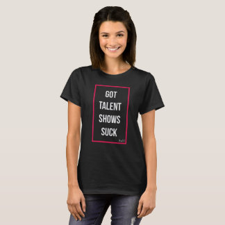 Got talent shows sucks T-Shirt