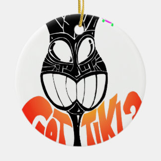 Got Tiki? Round Ceramic Ornament