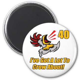 Got To Crow 40th Birthday Gifts Refrigerator Magnets