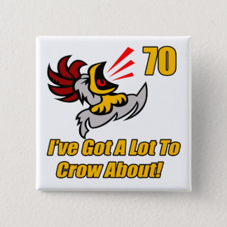 Got To Crow 70th Birthday Gifts 2 Inch Square Button