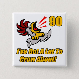 Got To Crow 90th Birthday Gifts 2 Inch Square Button