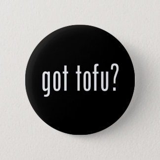 Got Tofu? Vegan Vegetarian Protein! 2 Inch Round Button