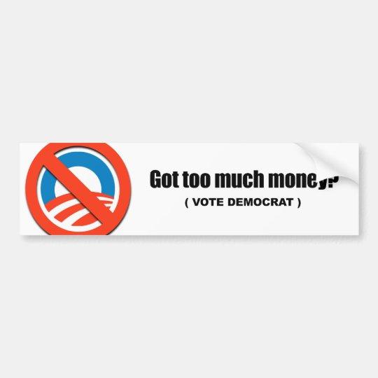 Got too much money - Vote Democrat Bumper Sticker
