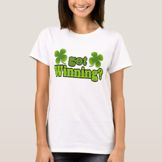 Got Winning?  Four Leaf Clovers Shirt
