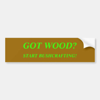 GOT WOOD?, START BUSHCRAFTING! BUMPER STICKER