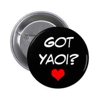 Got Yaoi? 2 Inch Round Button