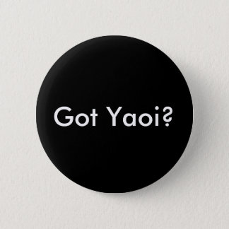 Got Yaoi? button, round black 2 Inch Round Button