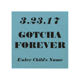 Gotcha Forever Adoption Date Memento (Customize) Wood Wall Decor