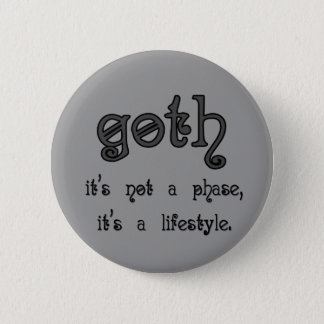 Goth: It's not a phase, it's a lifestyle 2 Inch Round Button