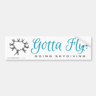 Gotta Fly! Going Skydiving Bumper Sticker