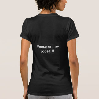 Gotta get me Moose B'Y T-Shirt