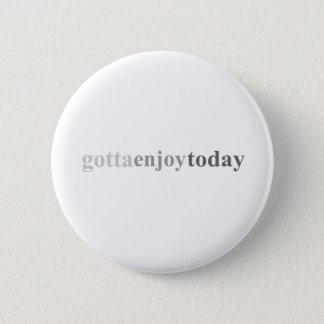 """Gotta - """"Gotta Enjoy Today"""" 2 Inch Round Button"""