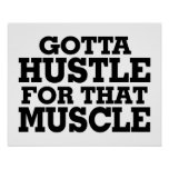 Gotta Hustle For That Muscle Black Posters