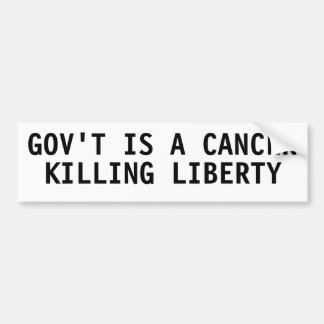 Gov t is a cancer killing liberty bumper stickers