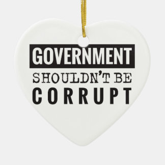 Goverment shouldn't be corrupt ceramic ornament